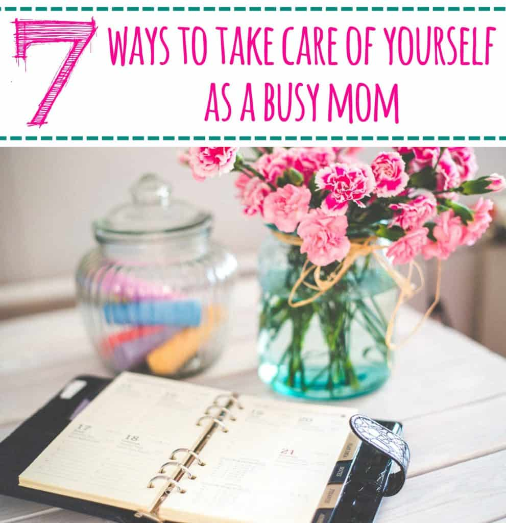 7-ways-to-care-for-yourself-as-a-busy-mom