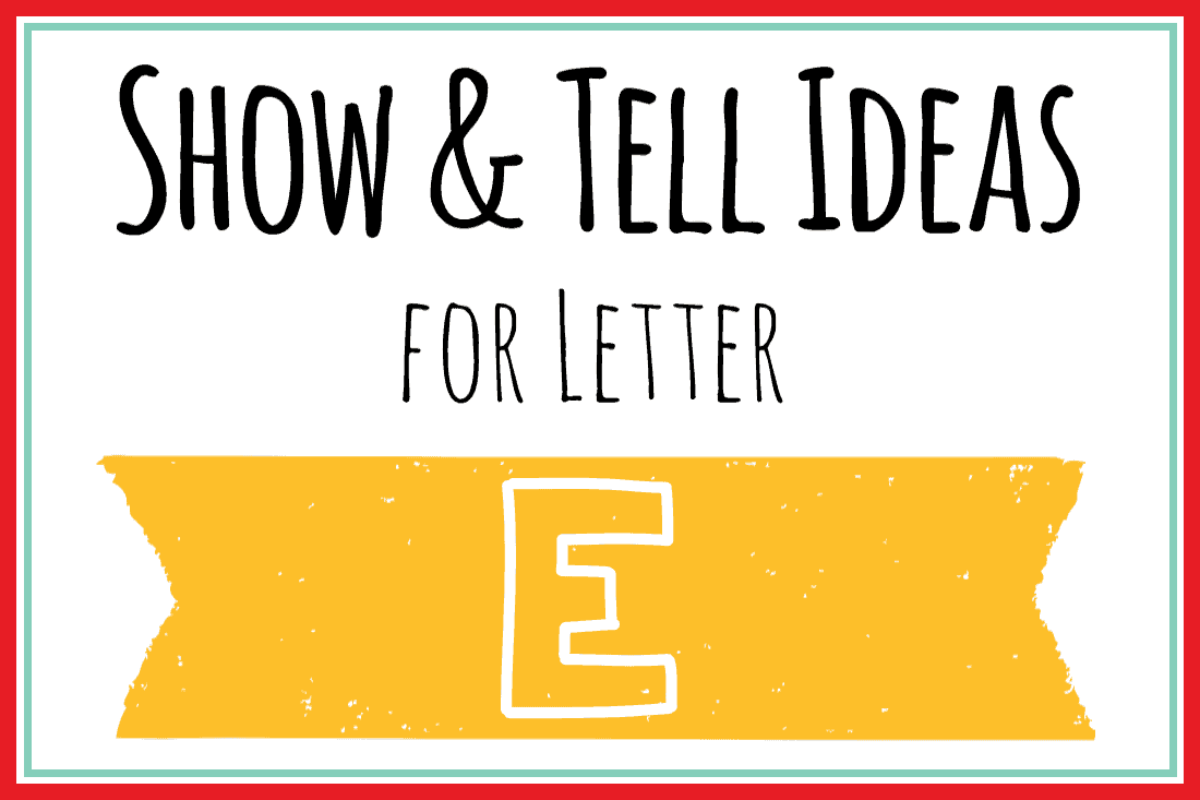 Show and Tell Letter E [20 Ideas for your Preschooler] – Mary